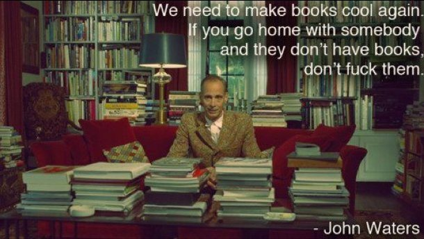 john-waters-quote-we-need-to-make-books-cool-again