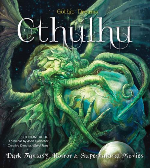 Hardback cover for Cthulhu Dark Fantasy, Horror & Supernatural Movies (Gothic Dreams) Foreword by John Harlacher, written by Gordon Kerr