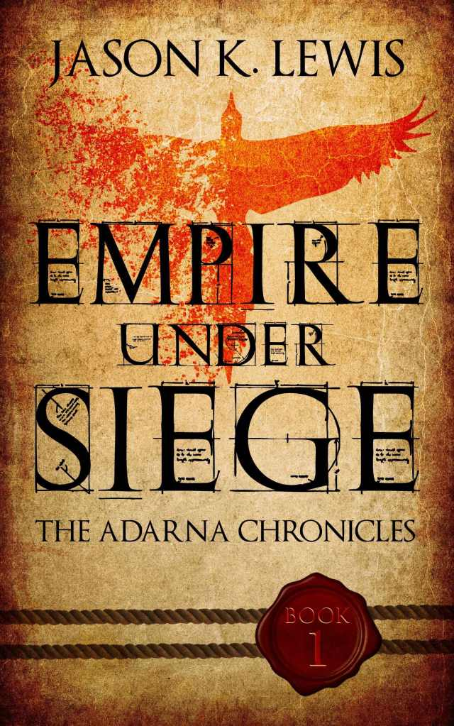 Empire under siege a historical fantasy novel by Jason K Lewis