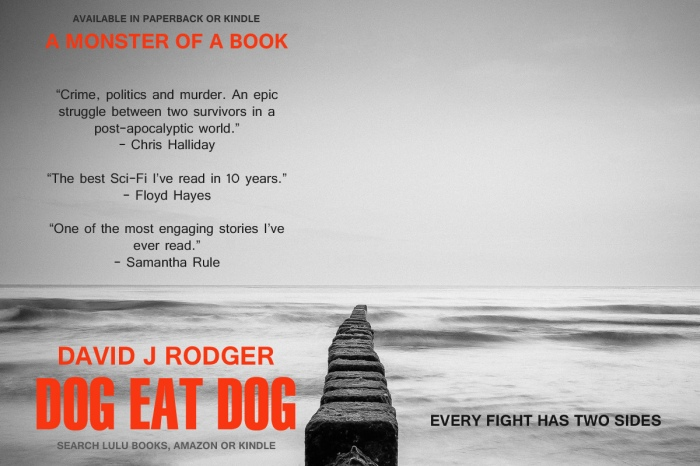 Dog Eat Dog a good book to read by sci fi cyberpunk and thriller author David J Rodger - this is a post-apocalypse novel