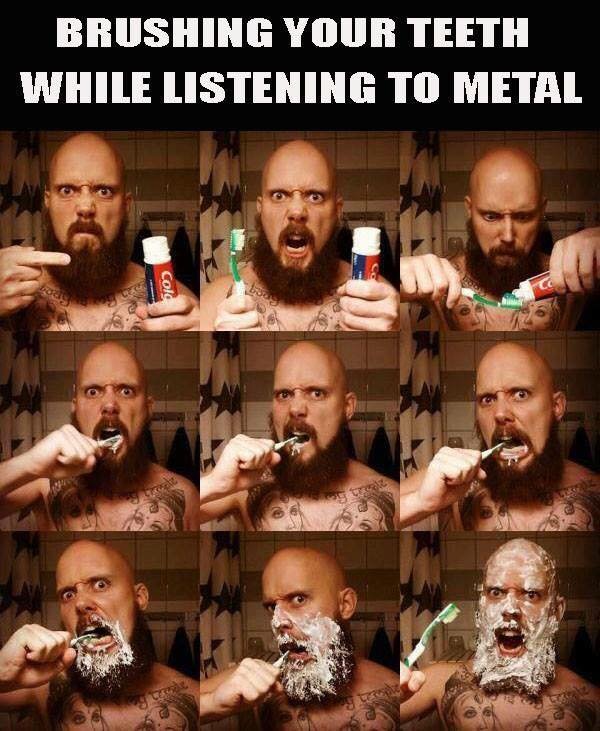brushing teeth whilst listening to metal funny humour humor
